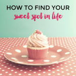 How to find your sweet spot in life
