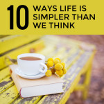 10 ways life is simpler than we think