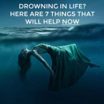 Drowning in life? Here are 7 things that will help NOW