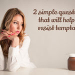Two simple questions to help you resist temptation