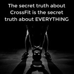 The secret truth about CrossFit is the secret truth about everything