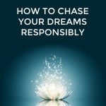How to chase your dreams responsibly