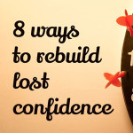 8 ways to rebuild lost confidence