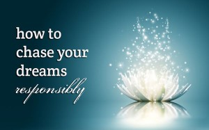 how-to-chase-your-dreams-responsibly