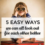 5 easy things we can all do to look out for each other better