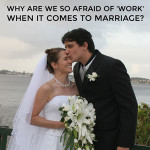 Why are we so afraid of 'work' when it comes to marriage?