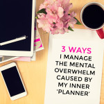 3 ways I manage the mental overwhelm caused by my inner 'planner'