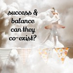 Success and balance: how can they co-exist?
