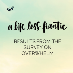 The results are (finally) in! 2015 Overwhelm Survey