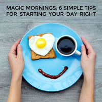 Magic mornings: 6 simple tips for starting your day right