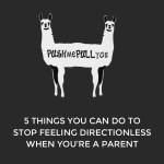 5 things you can do to stop feeling directionless when you're a parent