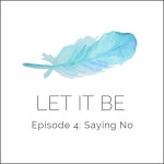 Let it be Episode 4: Saying No