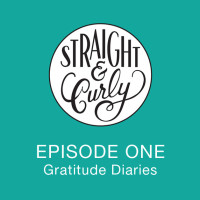 Straight and Curly Episode 1: Gratitude Diaries