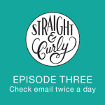 Straight and Curly Episode 3: Check email only twice a day