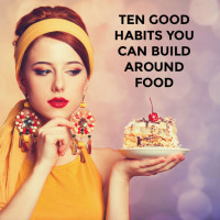 10 great habits you can build around food today