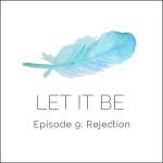 Let It Be Episode 9: Rejection