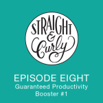 Straight and Curly Episode 8: Guaranteed productivity booster #1