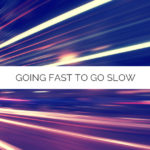Let It Be Episode 32: Going fast to go slow