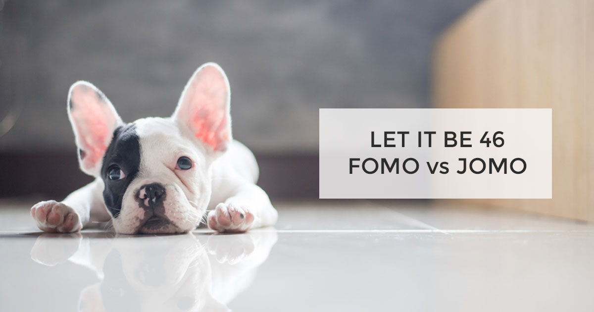 Let it Be 46 FOMO vs JOMO