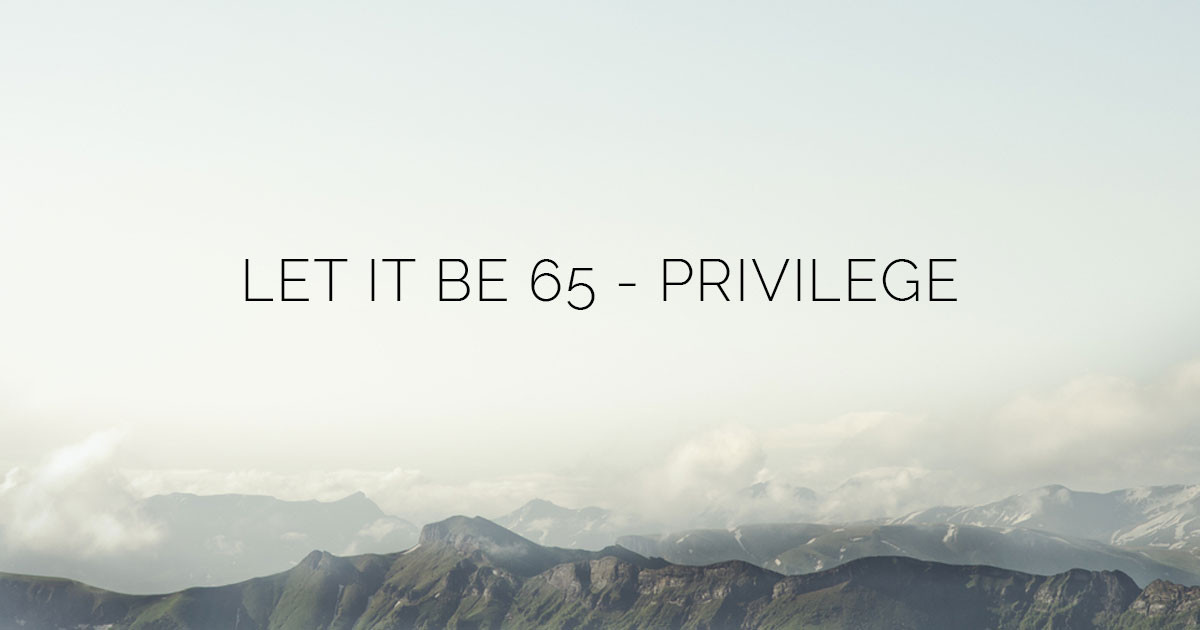 Let It Be Privilege